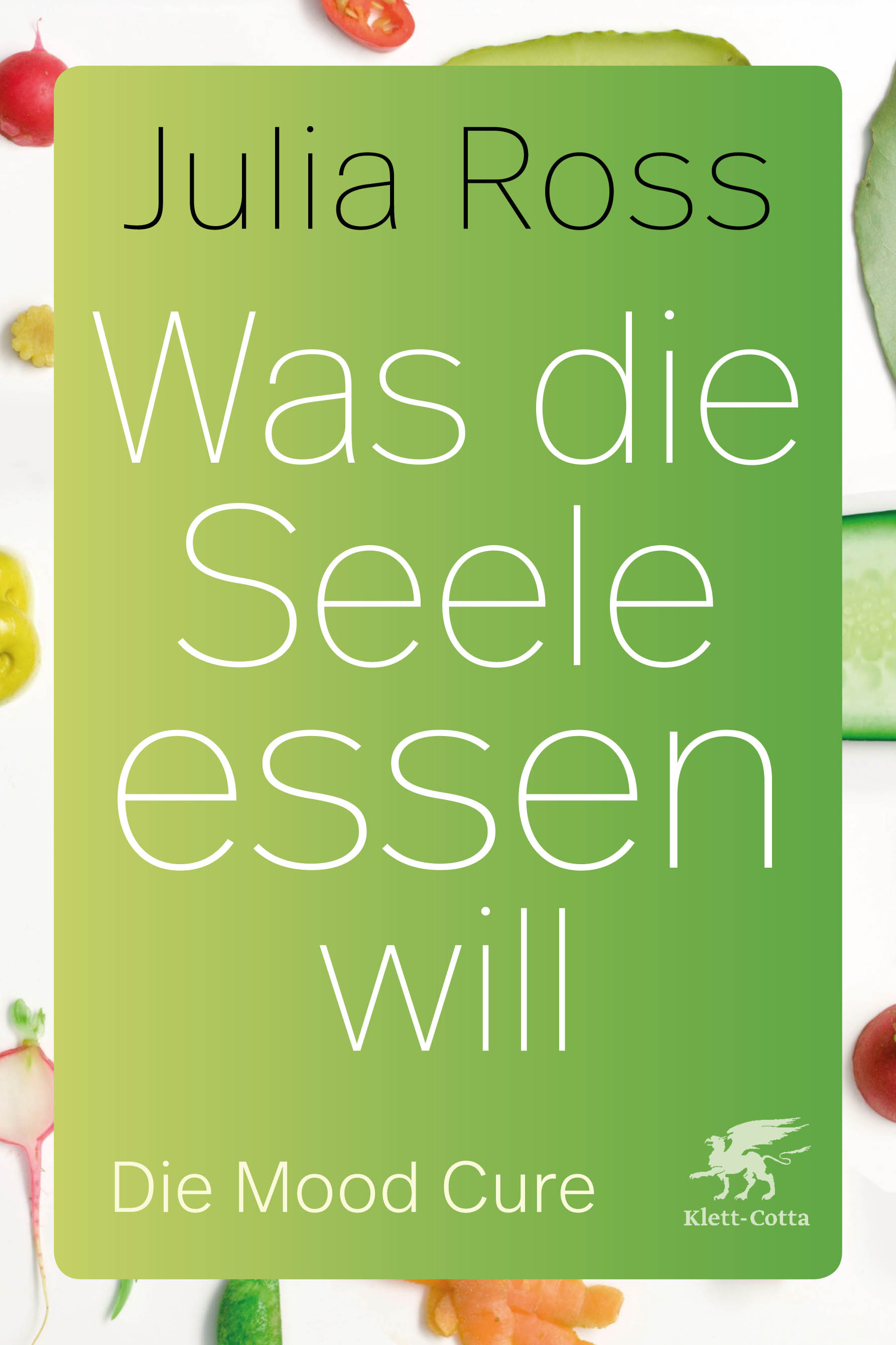 Klett-Cotta :: Was die Seele essen will - Julia Ross